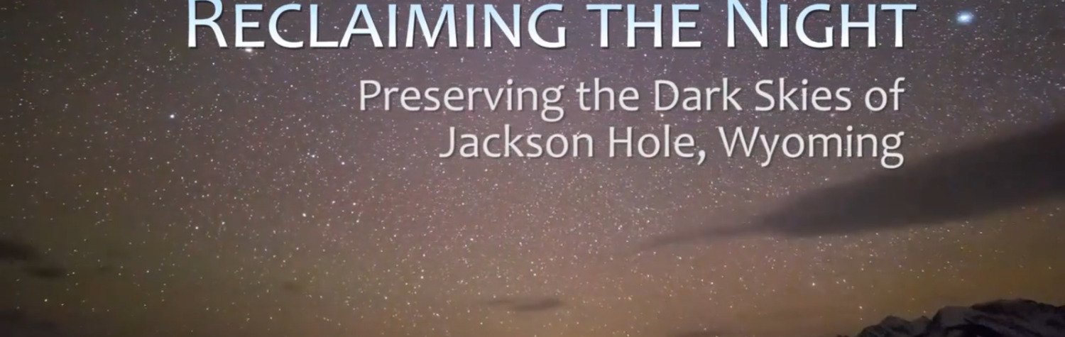 Reclaiming the Night: Preserving the Dark Skies of Jackson Hole