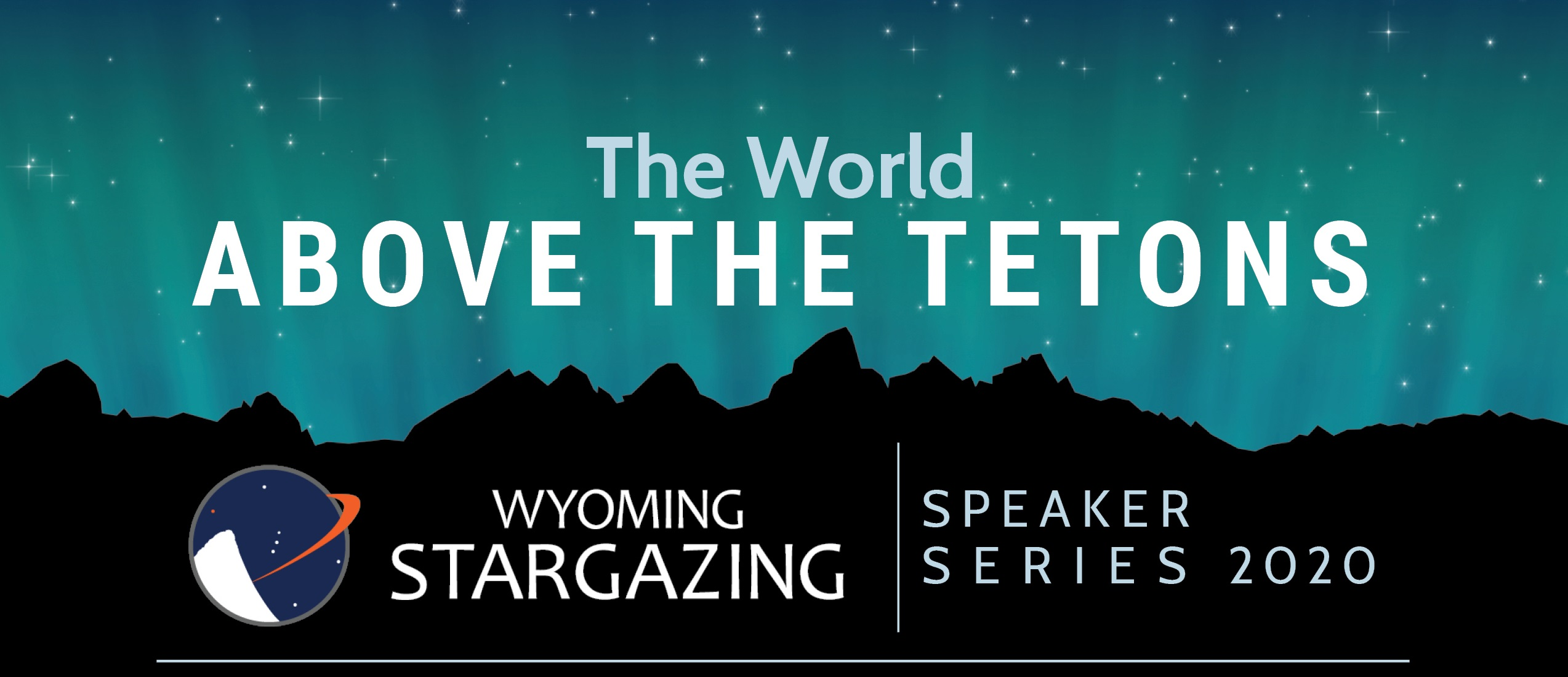 The World Above the Tetons | Speaker Series 2020